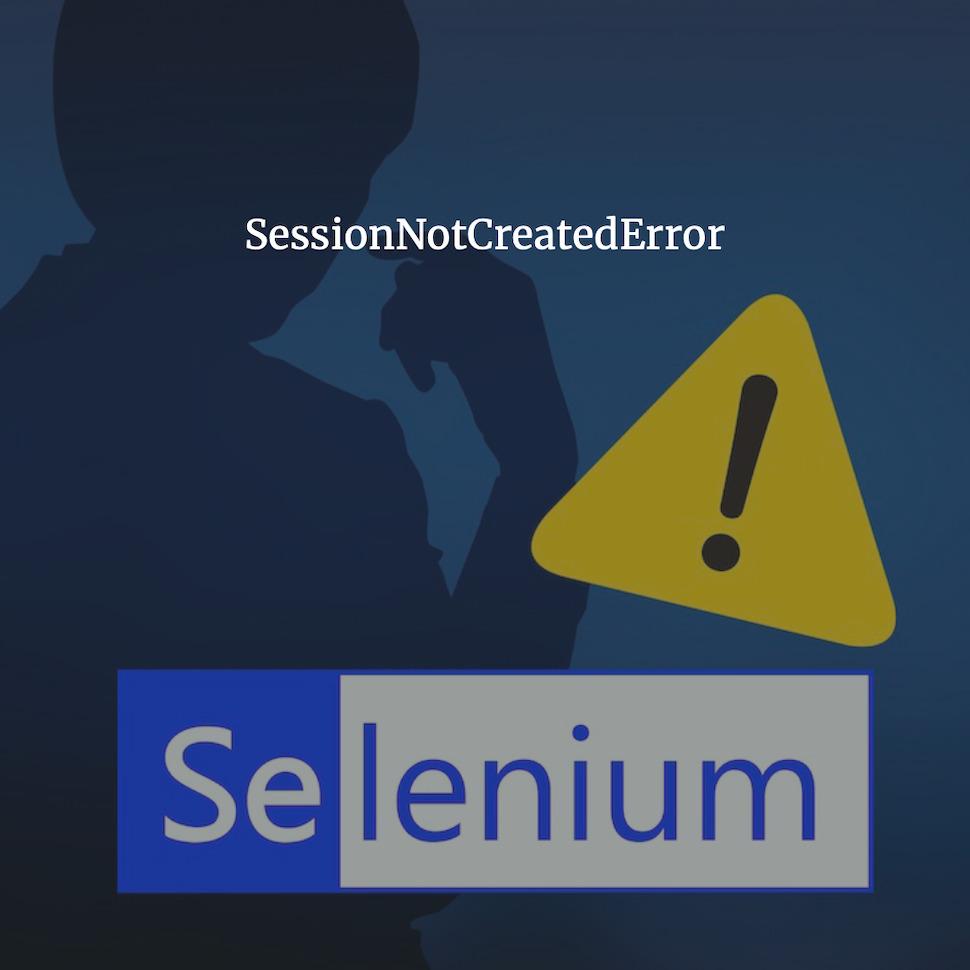 SessionNotCreatedError
